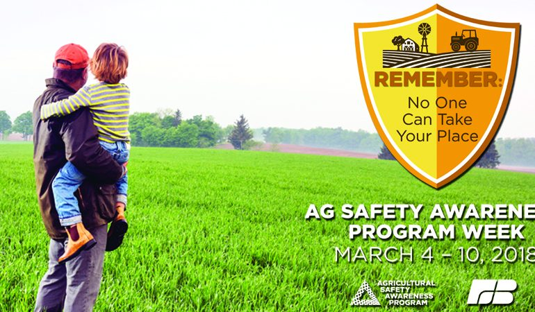 'No One Can Take Your Place' is Theme of Agricultural Safety Awareness Program Week, March 4-10